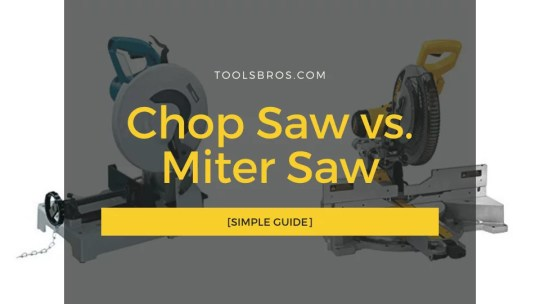 Chop Saw vs Miter Saw [Simple Guide]