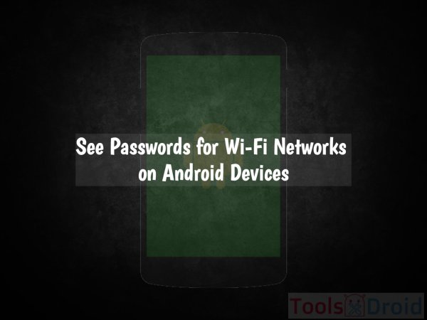 See Passwords for Wi-Fi Networks on Android Devices