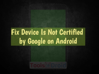 Fix Device Is Not Certified by Google on Android