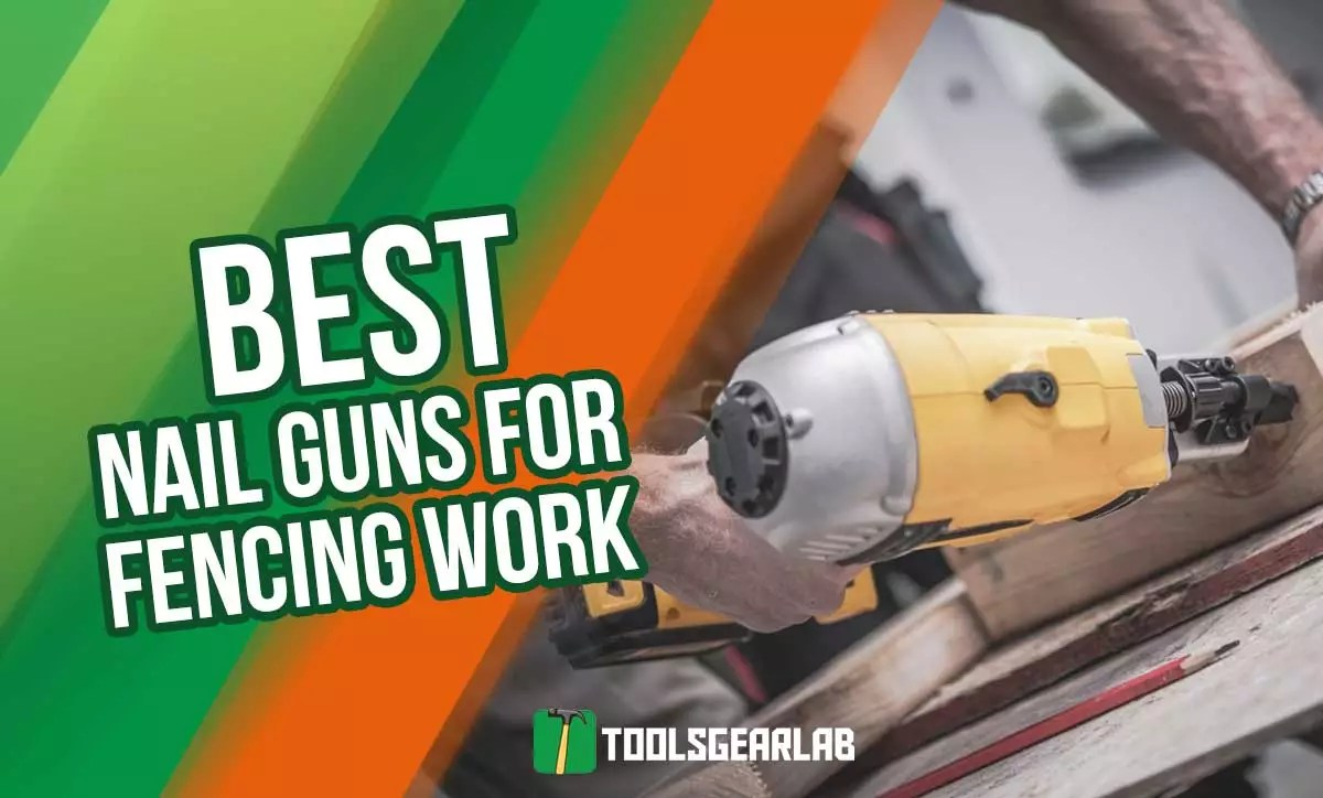 Best Nail Gun For Fencing