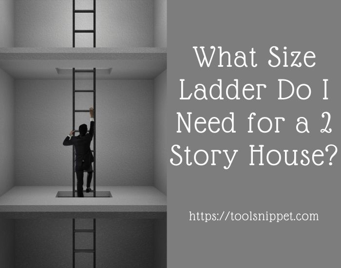 What Size Ladder Do I Need for a 2 Story House