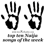 Your Top Ten Naija Songs of the Week