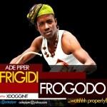 Ade Piper – Frigidi Frogodo