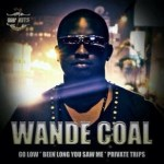 Wande Coal – Go Low + Been Long You Saw Me & Private Trips