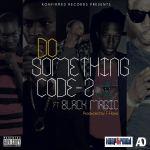 Code Z – Do Something ft Blackmagic