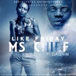 Ms Chief – Like Friday ft Dagrin