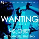 Ms.Chief – Wantin (Male Remix) Ft Ace Tha Emcee, J'Berg & Ex-o