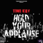 DOWNLOAD: Timi Kay – Hold Your Applause [Mixtape]