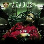 Azadus – See Trouble feat 2face Idibia & SoundSultan