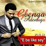 Gbenga Adenuga – E Be Like Say