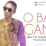 Slim T – O Bad Gan f. Dammy Krane