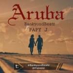 BankyOnDBeatz – Aruba ft Papy J