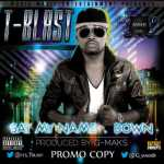 T Blast – Down   Say My Name