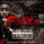 Flexo – Put It On Me ft. Ice Prince