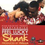 Shank – Feel Lucky (Afrotronics) + Video Teaser