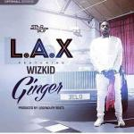 L.A.X – Ginger ft. Wizkid (Prod by  Legendury Beatz)
