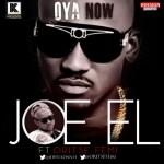 Joe El – Oya Now ft. Oritse Femi (Prod by OJB Jezreel)
