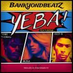 Bankyondbeatz – Yeba ft. Muna, Tomi Thomas & Ozzy B