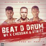 W4  – Beat Da Drum ft. Staizz & Cheddah