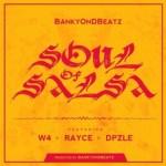 Bankyondbeatz – Soul of Salsa ft. W4, Rayce & Dpzle