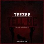 TeeZee (DRB Lasgidi) – Tell Me ft Ayo Jay & Ajebutter22