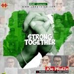 "Joe Praize – ""Strong Together"" ft. Frank Edwards & Nikki Laoye"