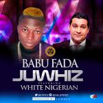 "Juwhiz – ""Babu Fada"" ft. White Nigerian"