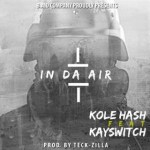 """Kole Hash – """"In The Air"""" ft. Kay Switch"""