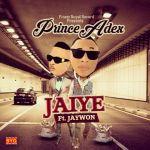"""Prince Adex – """"Jaiye"""" ft. Jaywon"""