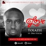 "Tolazee – ""Love"" ft. Dre-Sticks"