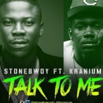 "StoneBwoy – ""Talk To Me"" ft. Kranium"