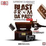DJ Kentalky Presents: Throw Back Naija (Blast From Da Past) Mixtape