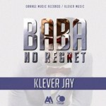 "VIDEO: Klever Jay – ""Baba No Regrets"""