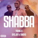 """Young D – """"Shabba"""" ft. Ayo Jay & Timaya"""