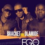 "Bracket –  ""Ego (Remix)"" ft. Olamide (Prod by Selebobo)"