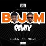 "Emekus – ""Bojom"" (Remix) ft. Orezi (Prod by Echo)"