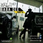 "Baba Dee – ""Wey The Money"" ft. Terry G"