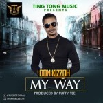 """Don Kizzoh – """"My Way"""" (Prod. By Puffy Tee)"""