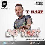 "T Razz – ""Do That"" (Prod. By Shocker)"