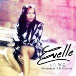 "Evelle – ""Waiting"" (Masterkraft x DJ Xclusive)"