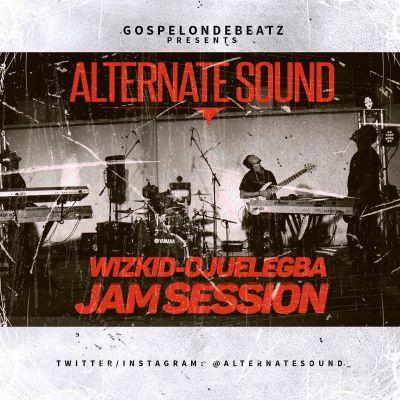 GospelOnDeBeatz x Alternate Sound x Wizkid - Ojuelegba (ART)
