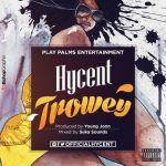 """Hycent – """"Trowey"""" (Prod. by Young John)"""