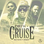 "Drew – ""Cruise"" ft. Sojay & Mz Kiss"