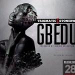 """Trigmatic – """"Gbedu"""" ft. StoneBwoy (Prod. By Genius)"""