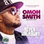 "Omoh Smith – ""Never Walk Away"""