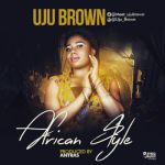 "Uju Brown – ""African Style"" (Prod. Antras)"