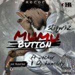 """Sliqwiz – """"Mumu Button"""" ft. Vector & DJ Humility"""