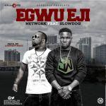 """Network – """"Egwu Eji"""" ft. Slowdog"""