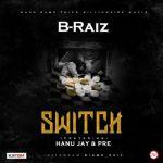 "B-Raiz – ""Switch"" ft. Hanu Jay & P.R.E"