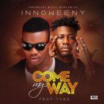 """PREMIERE: Innoweeny – """"Come My Way"""" ft. YCEE (Prod. By Popito)"""